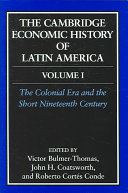 The Cambridge Economic History of Latin America: Volume 1, The Colonial Era and the Short Nineteenth Century