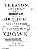 Treason, Popery, &c. Brought to a Publique Test: with Regard to the Grounds of His Majesties Late Declaration Concerning the Succession of the Crown