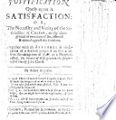 Justification onely upon satisfaction  or  the necessity and verity of the Satisfaction of Christ  as the alone ground of remission of Sin  asserted     against the Socinians  Together with an appendix in vindication of a sermon     from the exceptions of H  W  in a pamphlet called  The freeness of God s grace in the forgiveness of sins by Jesus Christ