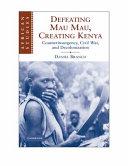 Defeating Mau Mau  Creating Kenya