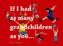 If I Had As Many Grandchildren As You