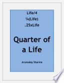Quarter Of A Life