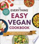 The Everything Easy Vegan Cookbook