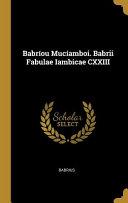 Babríou Mucíamboi. Babrii Fabulae Iambicae CXXIII