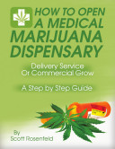 How to Open A Medical Marijuana Dispensary, Delivery Service Or Commercial Grow