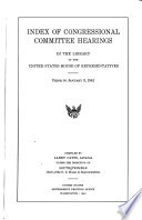 Index Of Congressional Committee Hearings In The Library Of The United States House Of Representatives Prior To January 3 1941
