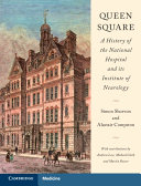 Queen Square  A History of the National Hospital and its Institute of Neurology