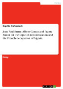 Pdf Jean Paul Sartre, Albert Camus and Frantz Fanon on the topic of decolonization and the French occupation of Algeria. Telecharger