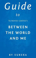 Guide to Ta Nehisi Coates s Between the World and Me