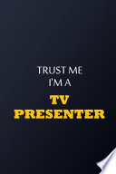 Trust Me I'm A TV Presenter Notebook - Funny TV Presenter Gift