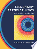 """""""Elementary Particle Physics: An Intuitive Introduction"""" by Andrew J. Larkoski"""