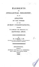 Elements of Intellectual Philosophy  or  an analysis of the powers of the human understanding  tending to ascertain the principles of a rational logic