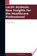 Lactic Acidosis  New Insights for the Healthcare Professional  2011 Edition