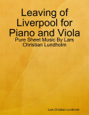 Leaving of Liverpool for Piano and Viola   Pure Sheet Music By Lars Christian Lundholm