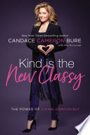 """""""Kind Is the New Classy: The Power of Living Graciously"""" by Candace Cameron Bure, Ami McConnell"""