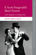 link to F. Scott Fitzgerald's short fiction : from ragtime to swing time in the TCC library catalog