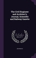 The Civil Engineer And Architect S Journal Scientific And Railway Gazette