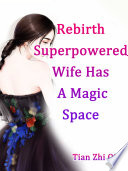 Rebirth  Superpowered Wife Has A Magic Space