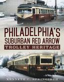 Philadelphia s Suburban Red Arrow Trolley Heritage