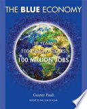 """The Blue Economy: 10 Years, 100 Innovations, 100 Million Jobs"" by Gunter A. Pauli"