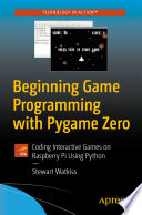 """Beginning Game Programming with Pygame Zero: Coding Interactive Games on Raspberry Pi Using Python"" by Stewart Watkiss"