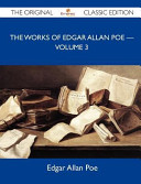 The Works of Edgar Allan Poe ? Volume 3 - the Original Classic Edition