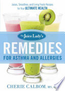 The Juice Lady S Remedies For Asthma And Allergies