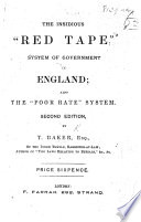 The Insidious Red Tape System of Government in England  also the Poor Rate system  etc