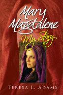 Mary Magdalene; My Story