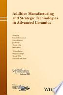 Additive Manufacturing and Strategic Technologies in Advanced Ceramics