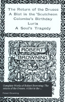 Complete Works of Robert Browning  The return of the Druses  A blot in the s  cutcheon  Colombe s birthday  Luria  A soul s tragedy