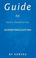 Guide to Philip E  Tetlock s Superforecasting Book