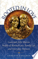 Rooted in Love  Louis and Z  lie Martin  Models of Married Love  Family Life  and Everyday Holiness Book