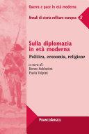 Sulla diplomazia in età moderna. Politica, economia, religione. Annali di storia militare europea 3