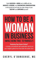 How to Be a Woman in Business  While Being True to Yourself  Book PDF