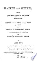 Beaumont and Fletcher  Or  The Finest Scenes  Lyrics  and Other Beauties of Those Two Poets  Now First Selected from the Whole of Their Works  to the Exclusion of Whatever is Morally Objectionable  with Opinions of Distinguished Critics  Notes  Explanatory and Otherwise  and a General Introductory Preface