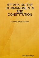 ATTACK on the COMMANDMENTS and CONSTITUTION A Country Lawyer s Opinion