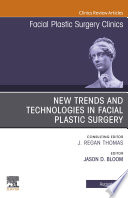 New Trends And Technologies In Facial Plastic Surgery An Issue Of Facial Plastic Surgery Clinics Of North America Ebook Book PDF