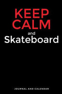 Keep Calm and Skateboard  Blank Lined Journal with Calendar for Skateboarding Experience