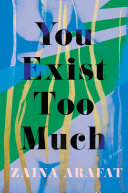 You Exist Too Much: A Novel