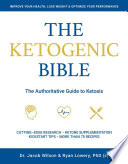"""The Ketogenic Bible: The Authoritative Guide to Ketosis"" by Jacob Wilson, Ryan Lowery"