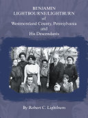 Benjamin Lightbourne Lightburn of Westmoreland County  Pennsylvania and His Descendants