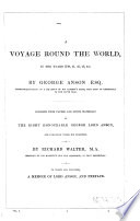 A Voyage Round the World, in the Years 1740, 41, 42, 43, 44, by George Anson ...