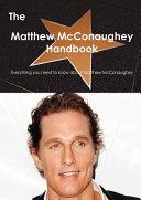 The Matthew Mcconaughey Handbook   Everything You Need to Know about Matthew Mcconaughey Book