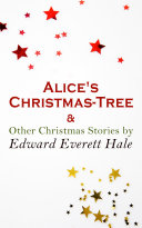 Alice s Christmas Tree   Other Christmas Stories by Edward Everett Hale
