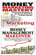 Money Marketing Mastery and Money Management Makeover