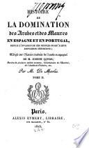 Histoire de la domination des Arbes et des Maures en Espagne et en Portugal
