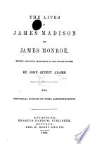 The Lives of James Madison and James Monroe ... With Historical Notices of Their Administrations