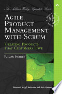 Agile Product Management with Scrum  : Creating Products that Customers Love