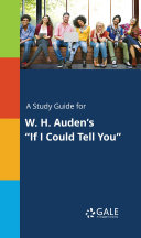 A Study Guide for W  H  Auden s  If I Could Tell You